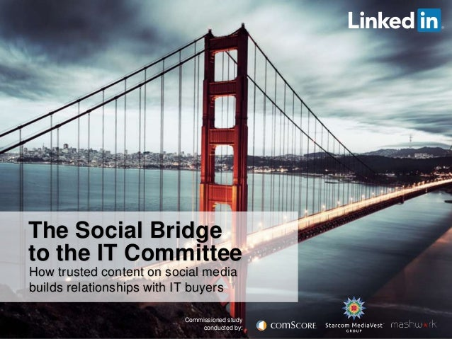 The Social Bridge to the IT Committee How trusted content on social media builds relationships with IT buyers Commissioned...