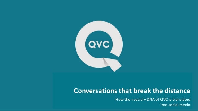 Conversations that break the distance How the «social» DNA of QVC is translated into social media