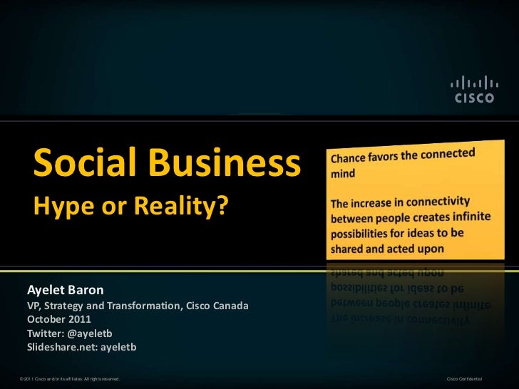 Social Business       Hype or Reality?    Ayelet Baron    VP, Strategy and Transformation, Cisco Canada    October 2011   ...