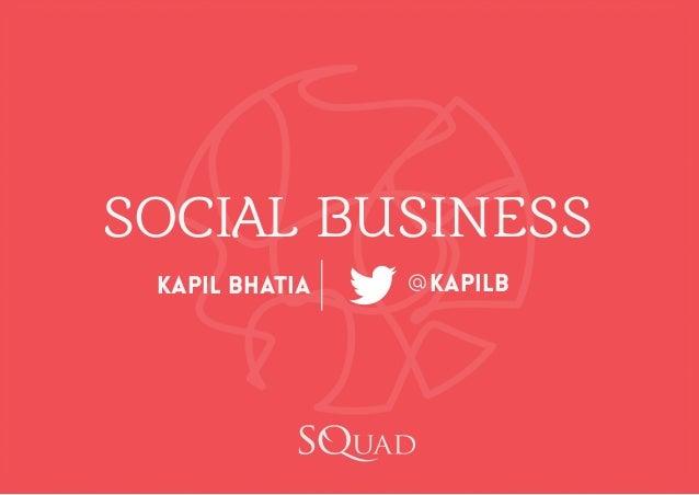 Kapil Bhatia Kapilb@ SOCIAL BUSINESS