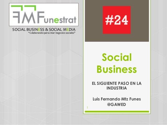 """SOCIAL BUSINESS & SOCIAL MEDIA  """"Colaborando para crear negocios sociales""""  Social Business EL SIGUIENTE PASO EN LA INDUST..."""