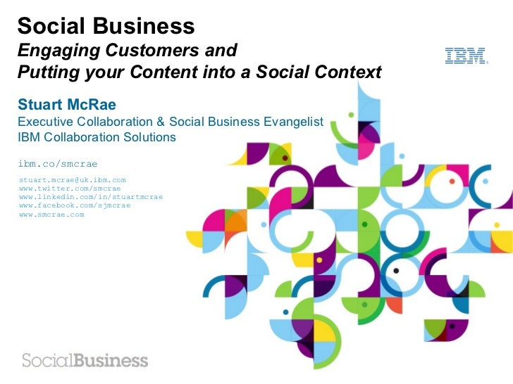 Social BusinessEngaging Customers andPutting your Content into a Social ContextStuart McRaeExecutive Collaboration & Socia...