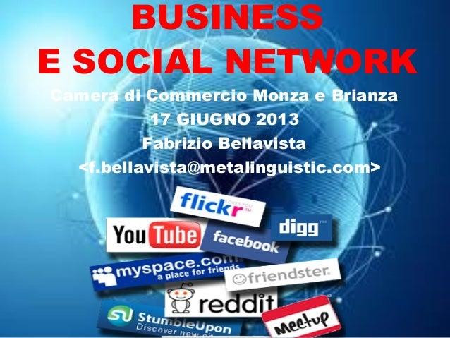 BUSINESS E SOCIAL NETWORK Camera di Commercio Monza e Brianza 17 GIUGNO 2013 Fabrizio Bellavista <f.bellavista@metalinguis...