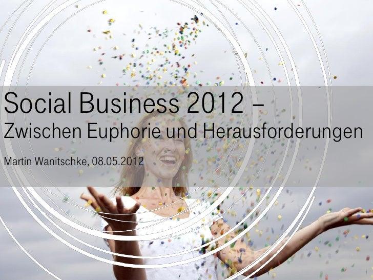 Social Business 2012 –Zwischen Euphorie und HerausforderungenMartin Wanitschke, 08.05.2012