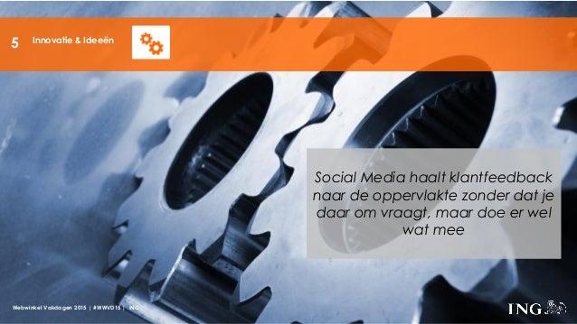 Webwinkel Vakdagen 2015 | #WWVD15 | ING Innovatie & Ideeën Social Media haalt klantfeedback naar de oppervlakte zonder dat...