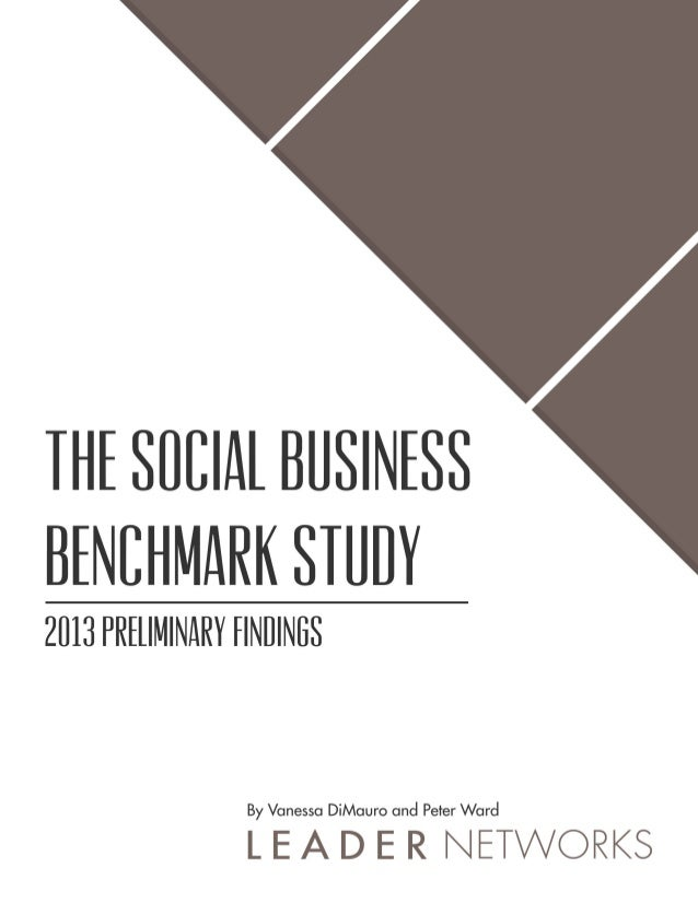The Social Business Benchmark Study 2013 Preliminary Findings By Vanessa DiMauro and Peter Ward, Leader Networks LLC Intro...