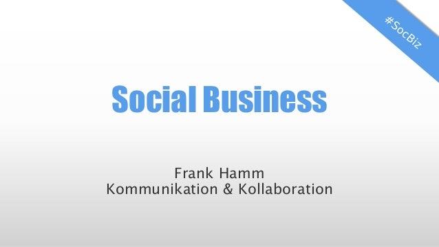 Social Business Frank Hamm Kommunikation & Kollaboration