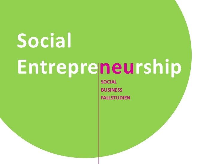 SocialEntrepreneurship        SOCIAL        BUSINESS        FALLSTUDIEN