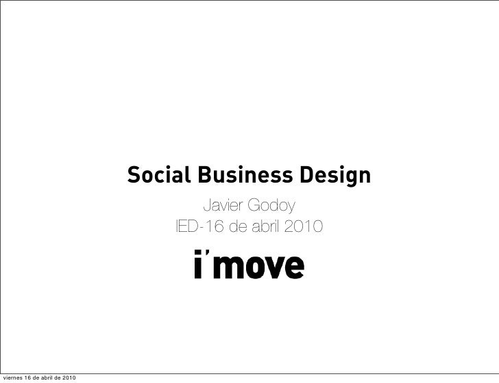 Social Business Design                                       Javier Godoy                                   IED-16 de abri...