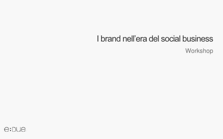 I brand nell'era del social business                           Workshop