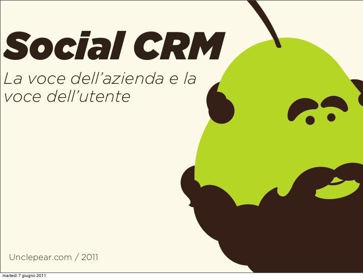 Social CRMLa voce dell'azienda e lavoce dell'utente   Unclepear.com / 2011martedì 7 giugno 2011