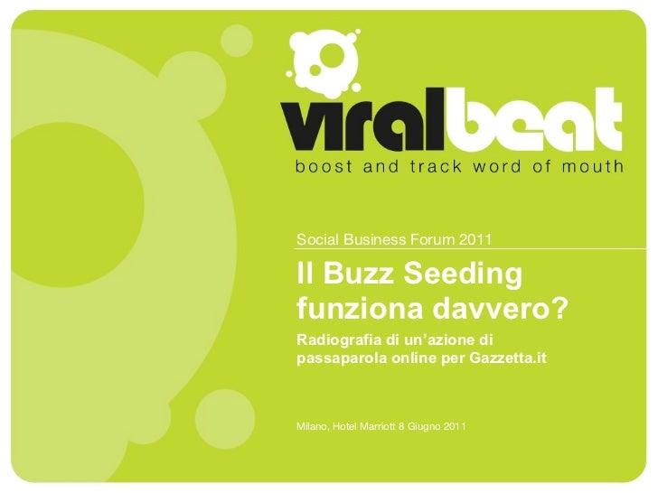 Social Business Forum 2011ll Buzz Seedingfunziona davvero?Radiografia di un'azione dipassaparola online per Gazzetta.itMil...