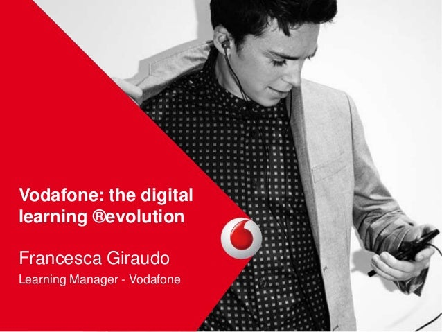 Vodafone: the digital  learning ®evolution  Francesca Giraudo  Learning Manager - Vodafone