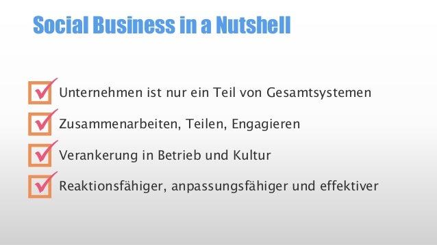 SocialBusiness in a Nutshell  Unternehmen ist nur ein Teil von Gesamtsystemen  Zusammenarbeiten, Teilen, Engagieren  Veran...