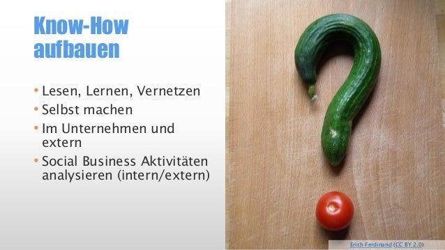 Know-Howaufbauen  •Lesen, Lernen, Vernetzen  •Selbst machen  •Im Unternehmen und extern  •SocialBusiness Aktivitäten analy...