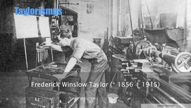 Taylorismus  Frederick Winslow Taylor (* 1856 † 1915)  Public Domain