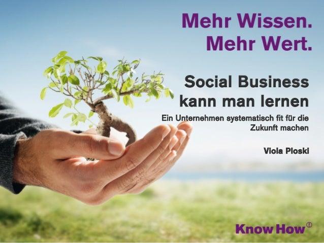www.knowhow.de     Social Business    kann man lernenEin Unternehmen systematisch fit für die                      Zukunft...