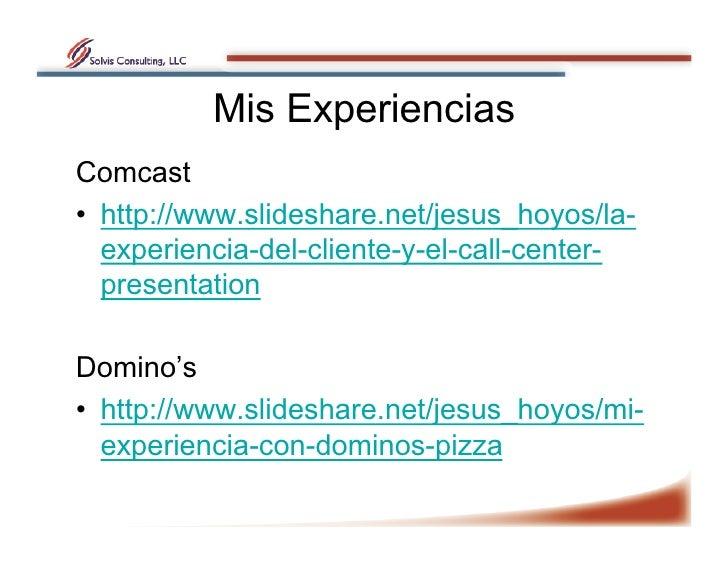 Mis Experiencias Comcast • http://www.slideshare.net/jesus_hoyos/la-    experiencia-del-cliente-y-el-call-center-    pres...