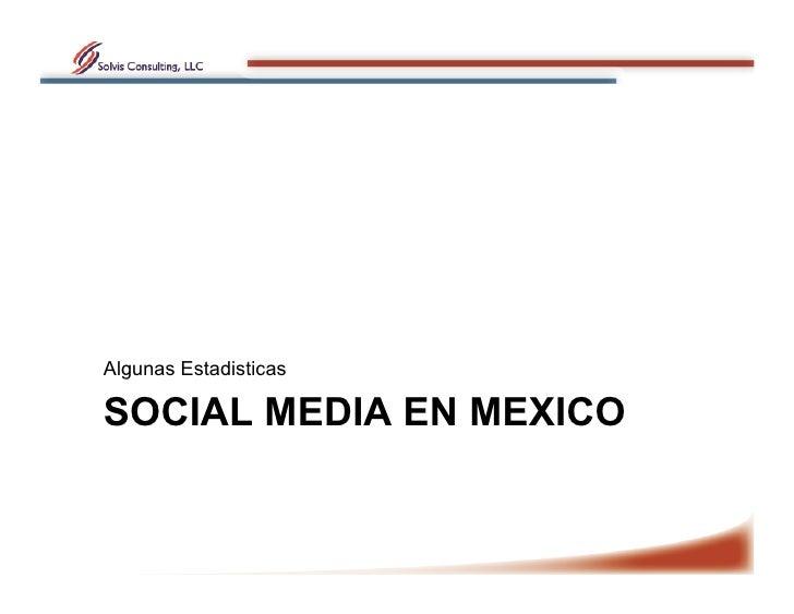 Algunas Estadisticas  SOCIAL MEDIA EN MEXICO