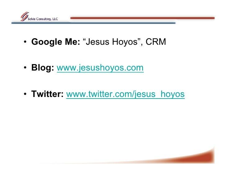 "• Google Me: ""Jesus Hoyos"", CRM  • Blog: www.jesushoyos.com  • Twitter: www.twitter.com/jesus_hoyos"