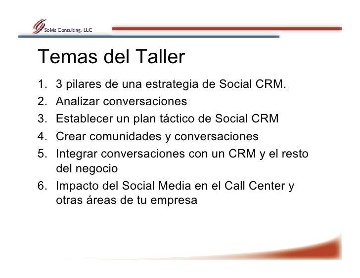 Temas del Taller 1. 3 pilares de una estrategia de Social CRM. 2. Analizar conversaciones 3. Establecer un plan táctico...