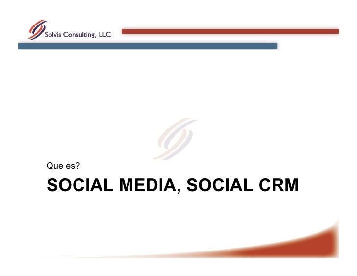 Que es?  SOCIAL MEDIA, SOCIAL CRM