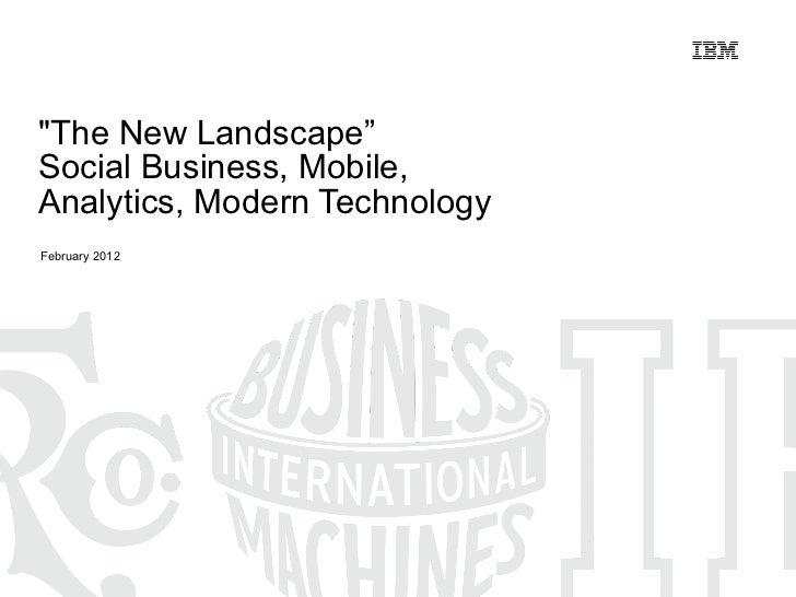 """The New Landscape"" Social Business, Mobile, Analytics, Modern Technology February 2012"