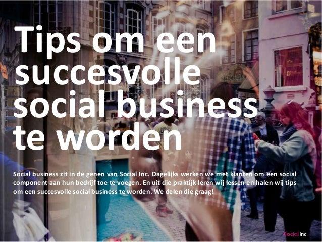 62  Tips om een  succesvolle  social business  te worden  Social business zit in de genen van Social Inc. Dagelijks werken...