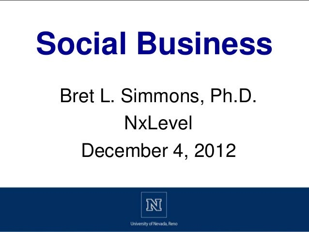 Social Business Social Business  Bret L. Simmons, Ph.D.          NxLevel    December 4, 2012