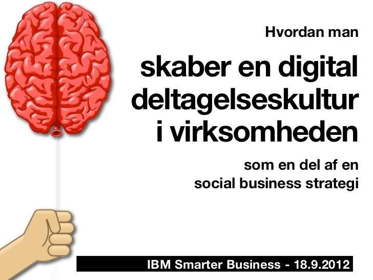 Hvordan man skaber en digitaldeltagelseskultur  i virksomheden                som en del af en        social business stra...