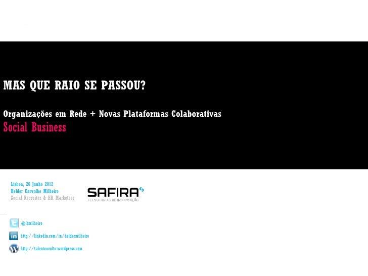 MAS QUE RAIO SE PASSOU?Organizações em Rede + Novas Plataformas ColaborativasSocial Business Lisboa, 26 Junho 2012 Helder ...