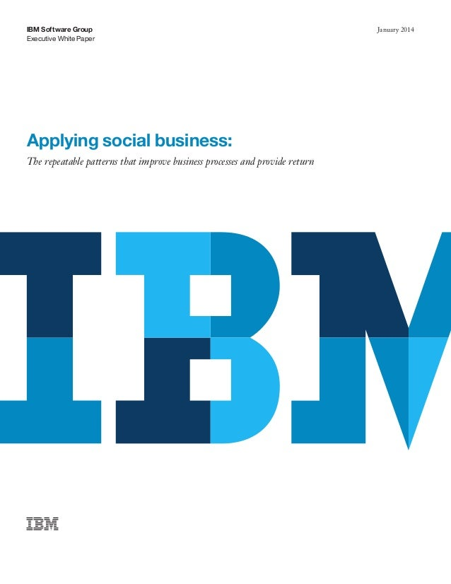 IBM Software Group Executive White Paper  Applying social business: The repeatable patterns that improve business processe...