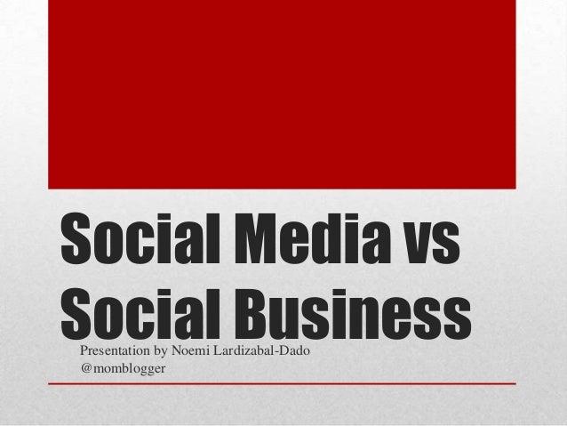 Social Media vs Social BusinessPresentation by Noemi Lardizabal-Dado @momblogger