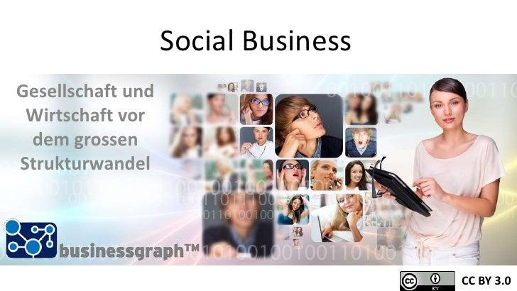Social BusinessGesellschaft und Wirtschaft vor dem grossenStrukturwandel                                     CC BY 3.0