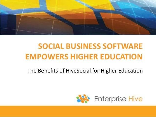 SOCIAL BUSINESS SOFTWARE EMPOWERS HIGHER EDUCATION The Benefits of HiveSocial for Higher Education