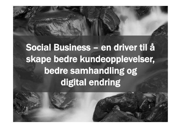 1 Social Business – en driver til å skape bedre kundeopplevelser, bedre samhandling og digital endring
