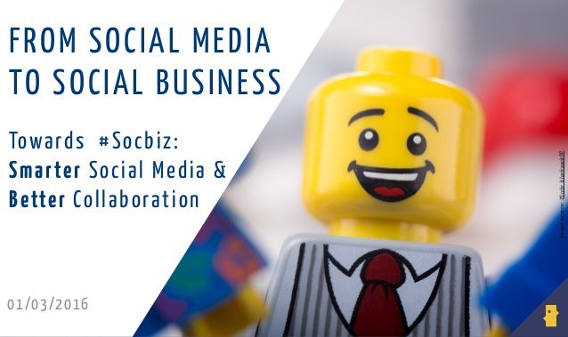 01/03/2016 Imagesource:Flickrblackzack00 Towards #Socbiz: Smarter Social Media & Better Collaboration FROM SOCIAL MEDIA TO...