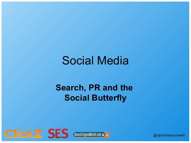 Social MediaSearch, PR and the  Social Butterfly                     @optimizeyourweb