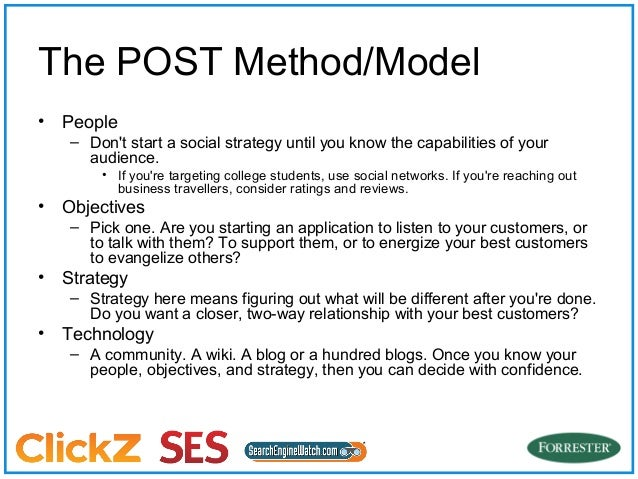 The POST Method/Model•   People    – Dont start a social strategy until you know the capabilities of your      audience.  ...
