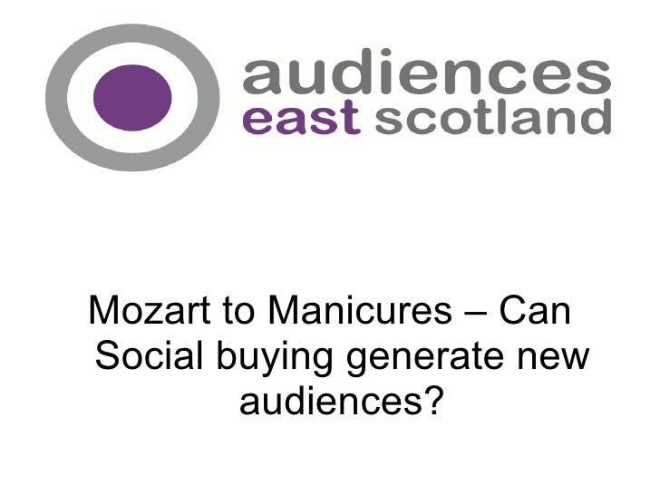 <ul><li>Mozart to Manicures – Can Social buying generate new audiences? </li></ul>