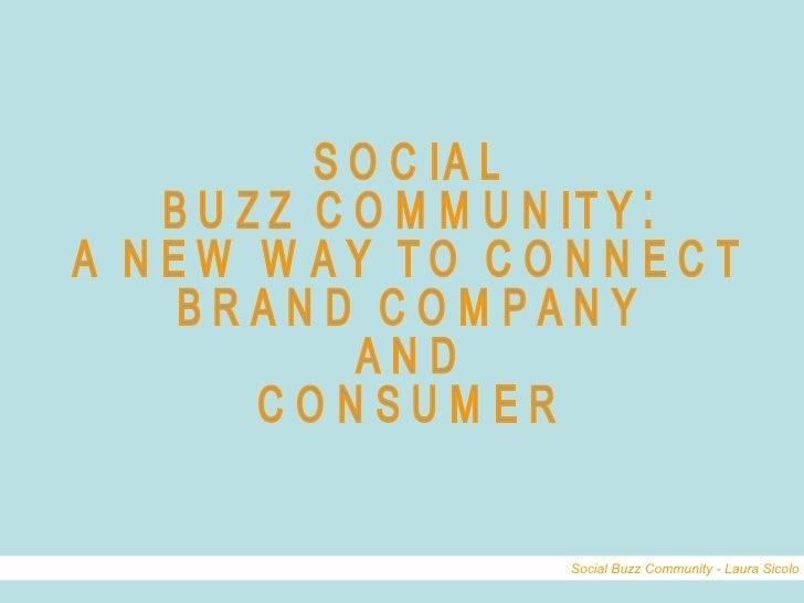 SOCIAL BUZZ COMMUNITY:  A NEW WAY TO CONNECT BRAND COMPANY  AND  CONSUMER Social Buzz Community - Laura Sicolo
