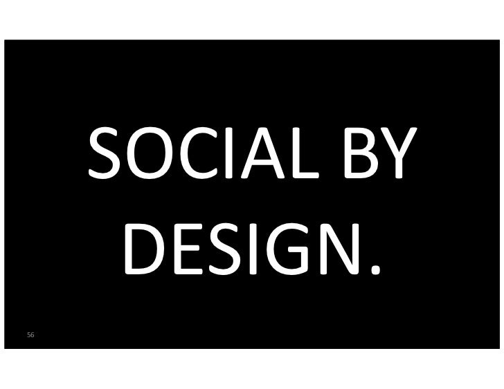 SOCIAL BY              DESIGN. 56    Edelmandigital.com