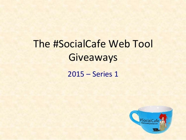 The  #SocialCafe  Web  Tool   Giveaways     2015  –  Series  1