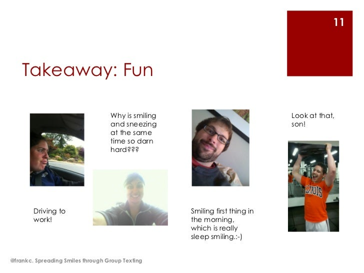 11    Takeaway: Fun                                   Why is smiling                            Look at that,             ...