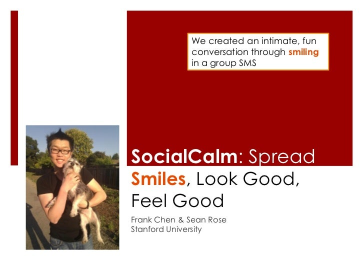 We created an intimate, fun             conversation through smiling             in a group SMSSocialCalm: SpreadSmiles, L...