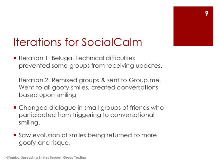 9    Iterations for SocialCalm     Iteration 1: Beluga. Technical difficulties      prevented some groups from receiving ...