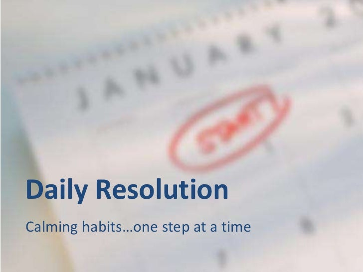 Daily Resolution<br />Calming habits…one step at a time<br />