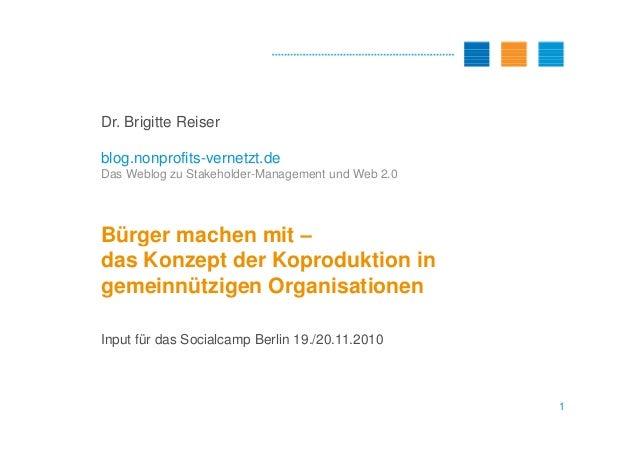 Dr. Brigitte Reiser blog.nonprofits-vernetzt.de Das Weblog zu Stakeholder-Management und Web 2.0 Bürger machen mit – 1 Bür...