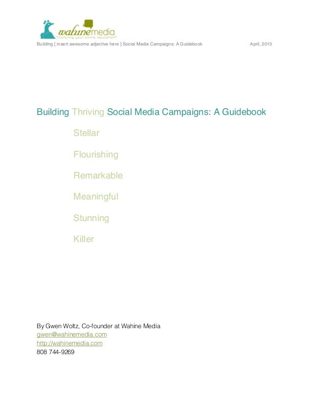 Building [ insert awesome adjective here ] Social Media Campaigns: A Guidebook April, 2015 	    Building Thriving Social...
