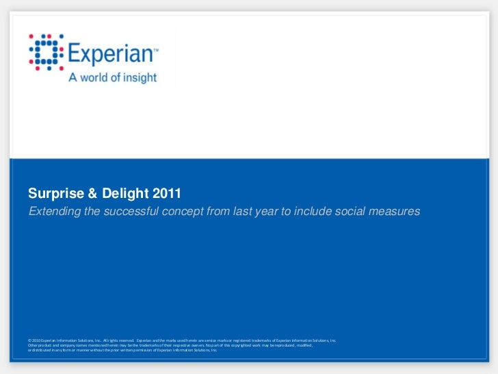 Surprise & Delight 2011Extending the successful concept from last year to include social measures© 2010 Experian Informati...